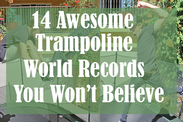 14 Awesome Trampoline World Records You Won't Believe