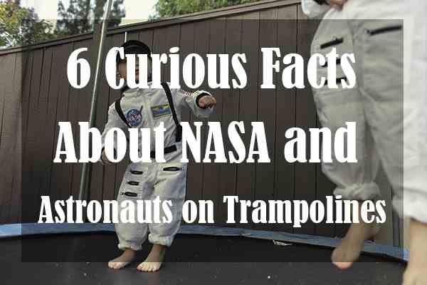 6 Curious Facts About NASA and Astronauts on Trampolines