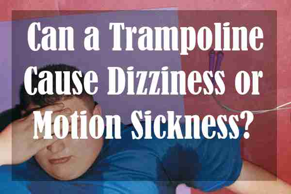 Can a Trampoline Cause Dizziness or Motion Sickness?
