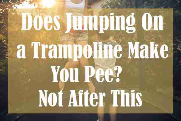 Does Jumping On a Trampoline Make You Pee Not After This