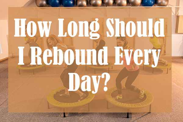 How Long Should I Rebound Every Day?