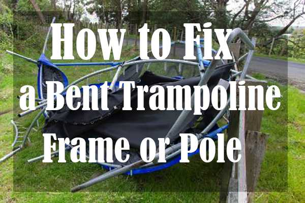 How to Fix a Bent Trampoline Frame or Pole