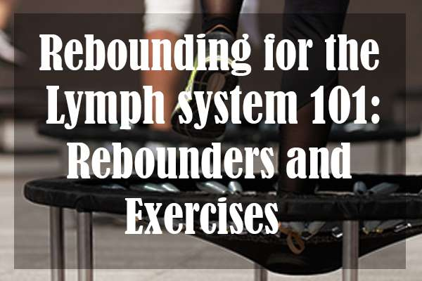 Rebounding-for-the-Lymph-System-101