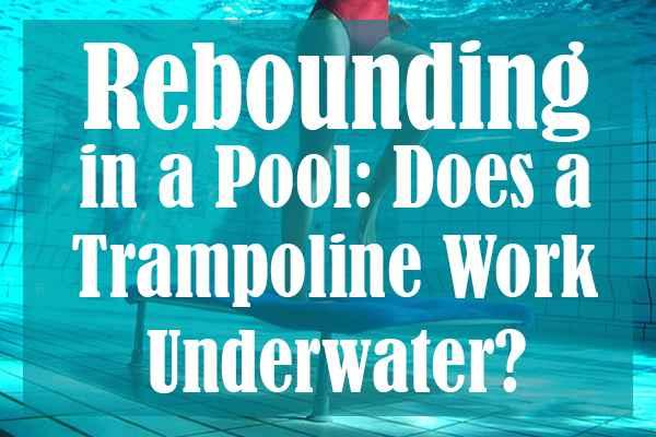 Rebounding in a Pool Does a Trampoline Work Underwater