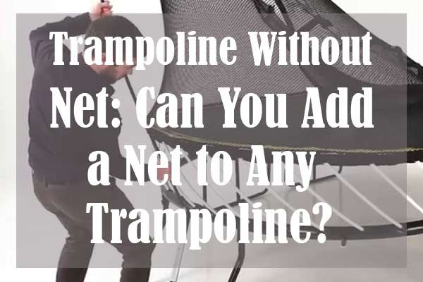 Trampoline Without Net Can You Add a Net to Any Trampoline