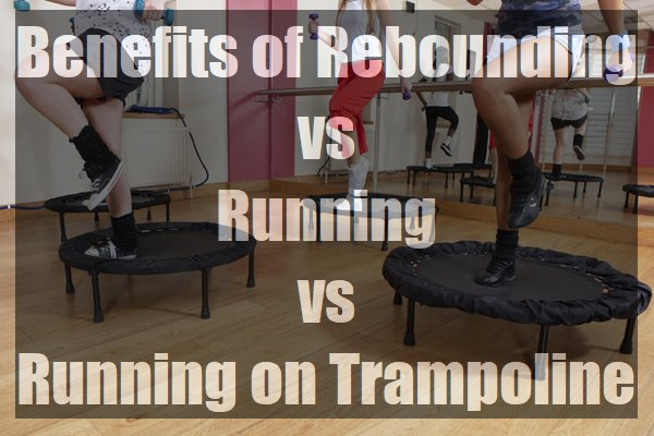 Benefits-of-Rebounding-vs-Running-vs-Running-on-Trampoline-pin