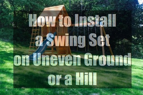 How-to-Install-a-Swing-Set-on-Uneven-Ground-or-a-Hill-pin