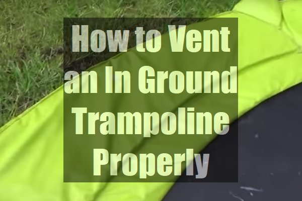 How-to-Vent-an-In-Ground-Trampoline-Properly