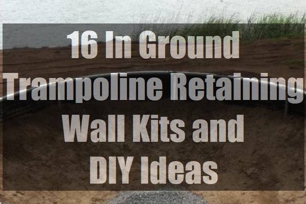 In-Ground-Trampoline-Retaining-Wall-Kits-and-DIY-Ideas