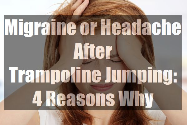 Migraine or Headache After Trampoline Jumping 4 Reasons Why