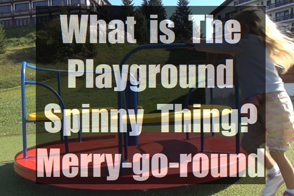 What-is-the-playground-spinny-thing-Merry-go-round