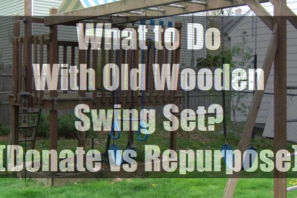 What-to-Do-With-Old-Wooden-Swing-Set-Donate-vs-Repurpose-pin