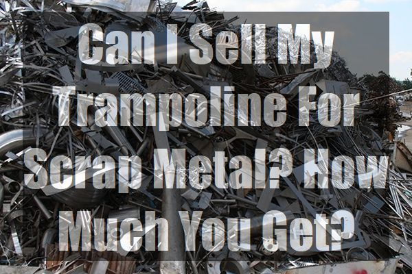 Can-I-Sell-My-Trampoline-For-Scrap-Metal-How-Much-is-It-pin
