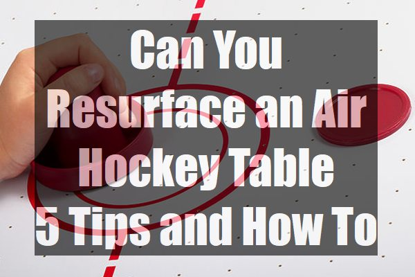 Can-You-Resurface-an-Air-Hockey-Table