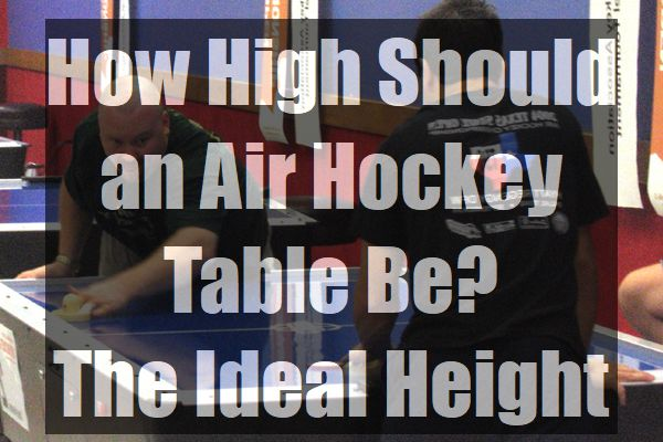 How-High-Should-an-Air-Hockey-Table-Be-The-Ideal-Height