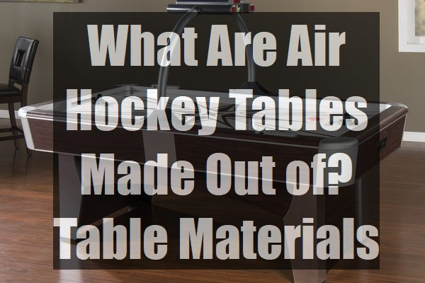What-Are-Air-Hockey-Tables-Made-Out-of-Table-Materials